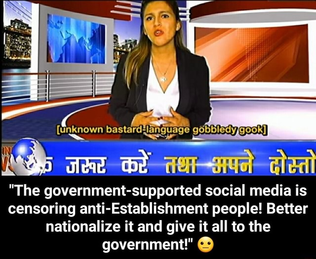 Rd language gobbledy unknown ids The government supported social media is censoring anti Establishment people Better nationalize it and give it all to the government  The government supported social media is censoring anti Establishment people Better nationalize it and give it all to the government  memes
