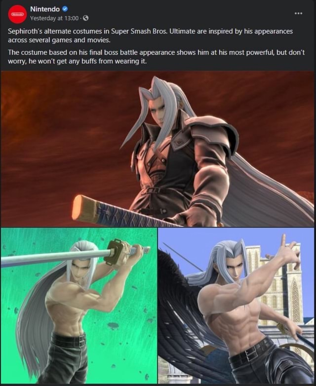 Nintendo Yesterday at Sephiroth's alternate costumes in Super Smash Bros. Ultimate are inspired by his appearances across several games and movies. The costume based on his final boss battle appearance shows him at his most powerful, but do not worry, he won't get any buffs from wearing it meme