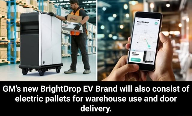 GM's new BrightDrop EV Brand will also consist of electric pallets for warehouse use and door delivery. GM's new BrightDrop EV Brand will also consist of electric pallets for warehouse use and door delivery memes