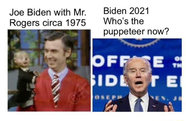 Joe Biden with Mr. Biden 2021 Rogers circa 1975 Who's the puppeteer now memes
