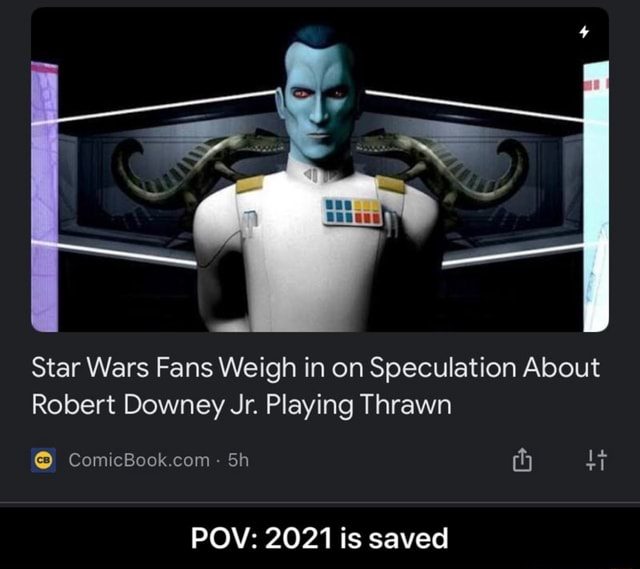 Star Wars Fans Weigh in on Speculation About Robert Downey Jr. Playing Thrawn ComicBook com 4 POV 2021 is saved POV 2021 is saved memes