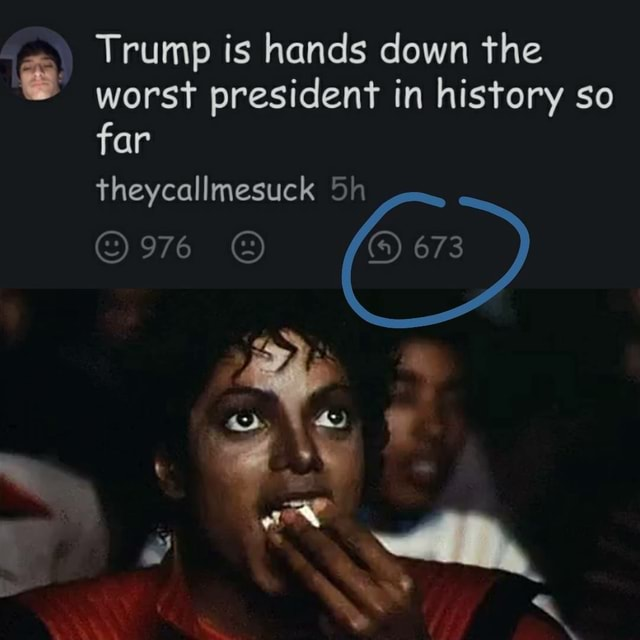 Trump is hands down the worst president in history so far theycallmesuck 976 673 ge SS a meme