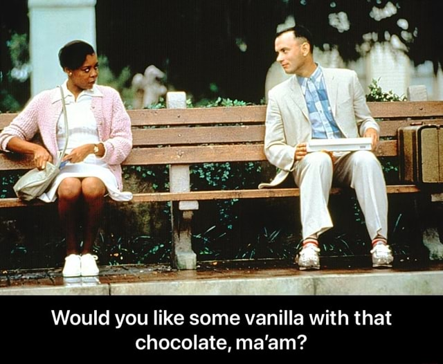 Would you like some vanilla with that chocolate, ma'am Would you like some vanilla with that chocolate, ma'am memes