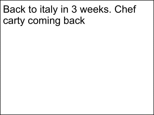 Back to italy in 3 weeks. Chef carty coming back memes