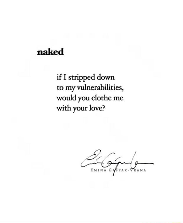 Naked if I stripped down to my vulnerabilities, would you clothe me with your love ZB. if EMINA meme