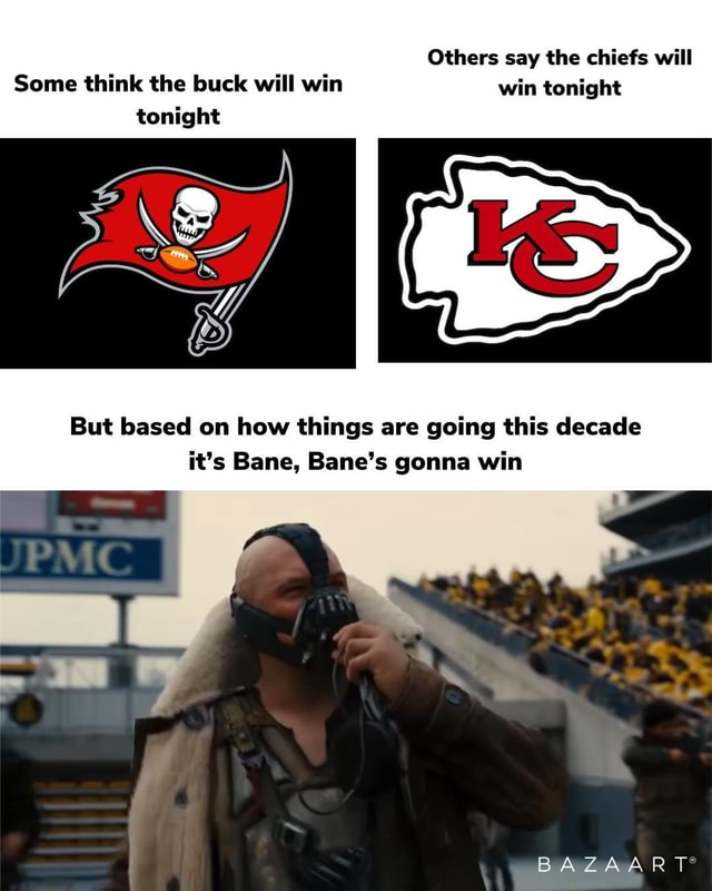 Others say the chiefs will Some think the buck will win win tonight tonight But based on how things are going this decade it's Bane, Bane's gonna win SS BAZAART meme