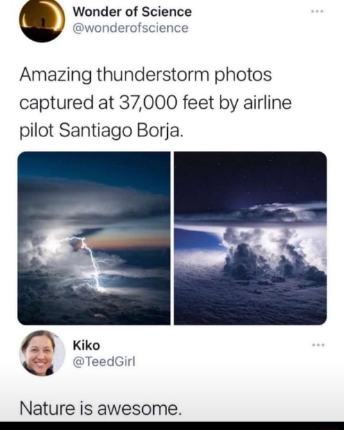 Wonder of Science Amazing thunderstorm photos captured at 37,000 feet by airline pilot Santiago Borja Kiko Nature is awesome meme