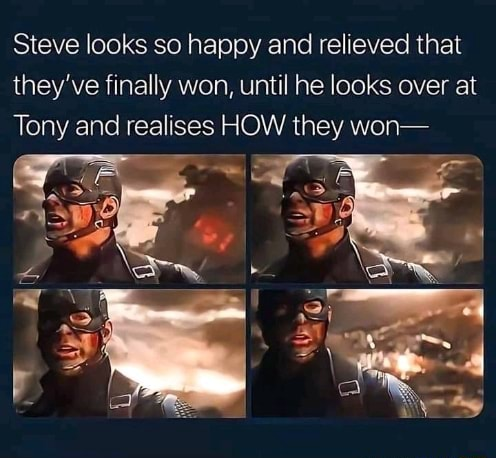 Steve looks so happy and relieved that they've finally won, until he looks over at Tony and realises HOW they won meme