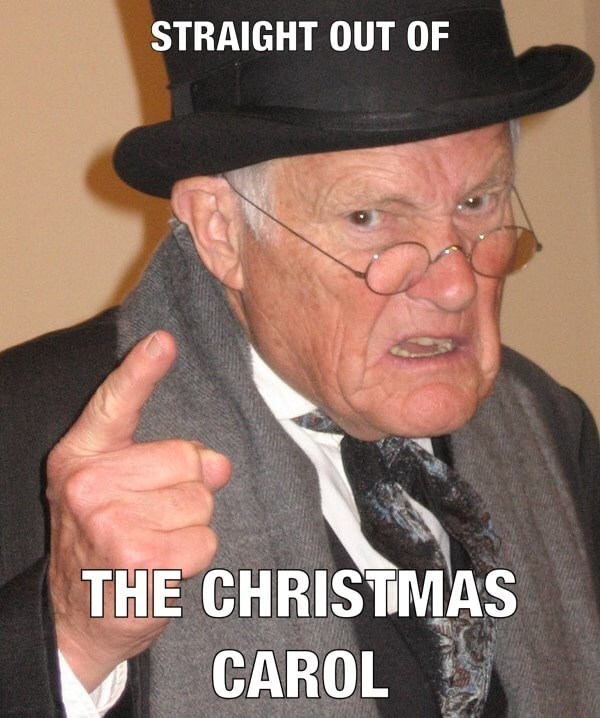 STRAIGHT OUT OF THE CHRISTMAS CAROL memes