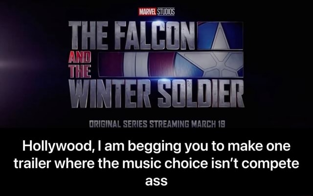 MARVEL STUDIOS THE FALCON WINTER SOU MER ORIGINAL SERIES STREAMING MARCH 19 Hollywood, I am begging you to make one trailer where the music choice isn't compete ass Hollywood, I am begging you to make one trailer where the music choice isn't compete ass memes