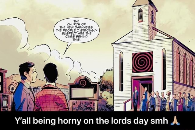 Y'all being horny on the lords day smh Y'all being horny on the lords day smh memes