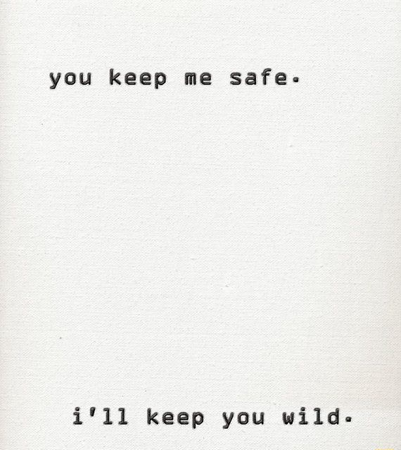 You keep me safe i'1l keep you wild memes