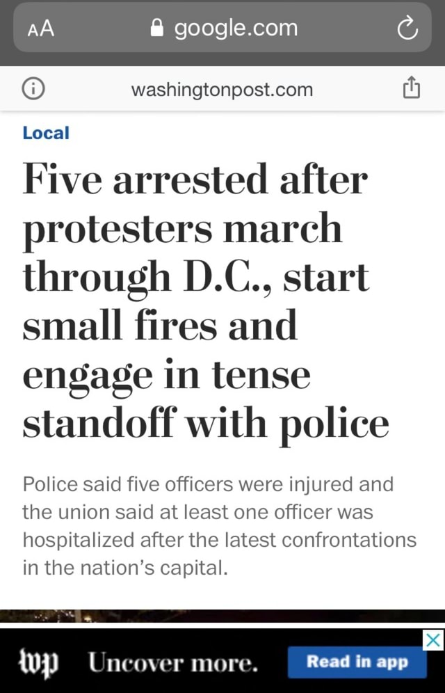 AA Local Five arrested after protesters march through D.C., start small fires and engage in tense standoff with police Police said five officers were injured and the union said at least one officer was hospitalized after the latest confrontations in the nation's capital. Uncover more. Read in app meme