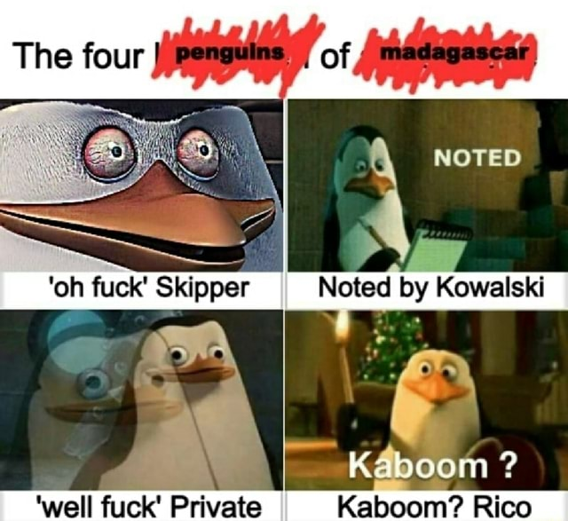 The four oh fuck Skipper NOTED Kaboom well fuck Private II Kaboom Rico I memes