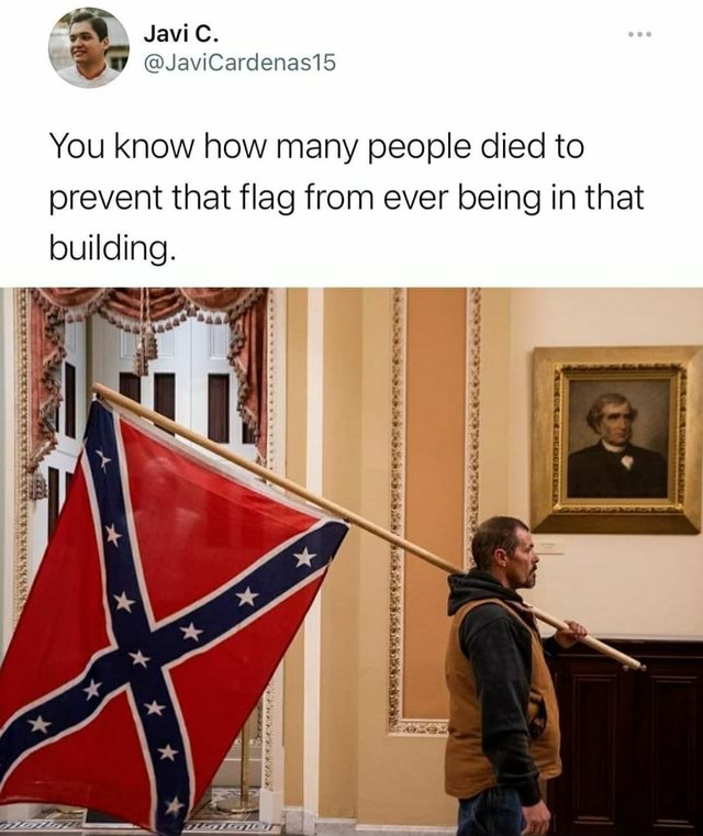 JaviCardenas15 You know how many people died to prevent that flag from ever being in that building memes