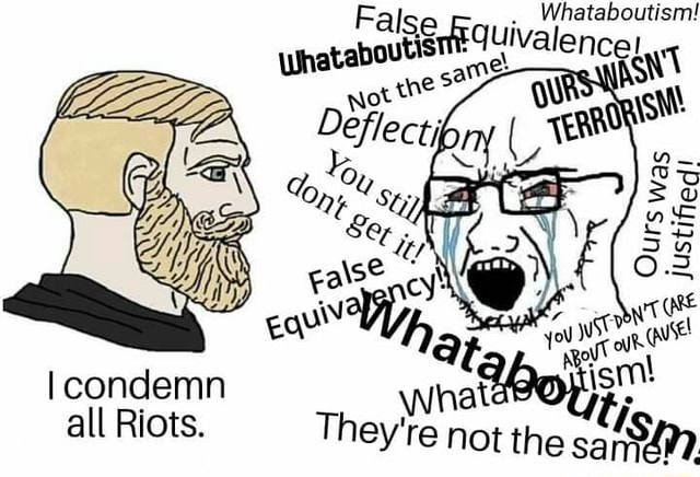 Whataboutism alenc IS Ours wa hag all Riots. They're not the sa memes