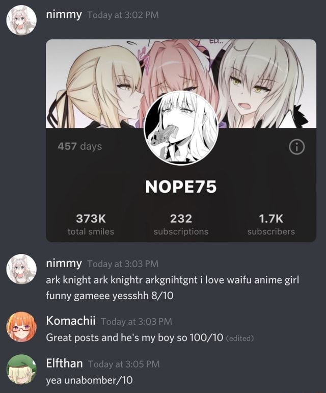 NOPE75 total smiles subseriptions subscribers nimmy at PM days 373K nimmy Today at PM ark knight ark knightr arkgnihtgnt i love waifu anime girl funny gameee yessshh Komachii Today at PM Great posts and he's my boy so edited Elfthan Today at PM yea memes