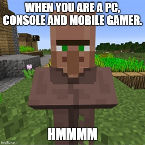 WHEN YOU ARE APC, CONSOLE AND MOBILE GAMER memes