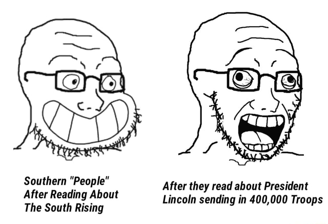 Southern People After Reading About The South Rising After they read about President Lincoln sending in 400,000 Troops memes