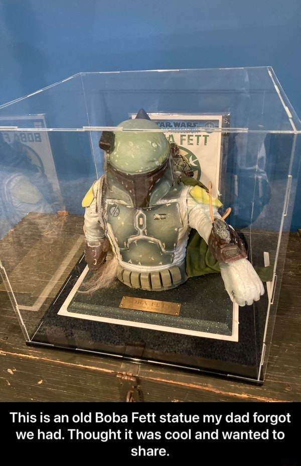 WARS SSS This is an old Boba Fett statue my dad forgot we had. Thought it was cool and wanted to share.  This is an old Boba Fett statue my dad forgot we had. Thought it was cool and wanted to share memes