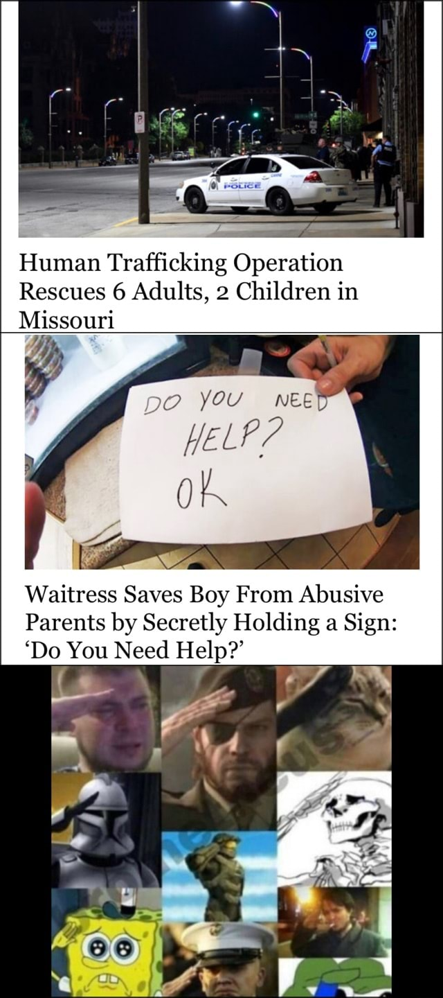 Human Trafficking Operation Rescues 6 Adults, 2 Children in Missouri pO YOU NEE HELP OK Waitress Saves Boy From Abusive Parents by Secretly Holding a Sign Do You Need Help meme