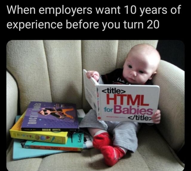 When employers want 10 years of experience before you turn 20 ATM memes