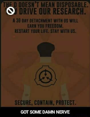 TBE D DOESN'T MEAN OUR DISPOSABLE. RESEARCH. DRIVE OUR RESEARCH. DAY DETACHMENT WITH US WILL EARN YOU FREEDOM. RESTART YOUR LIFE. STAY WITH US. SECURE, CONTAIN, PROTECT. GOT SOME DAMN NERVE GOT SOME DAMN NERVE memes