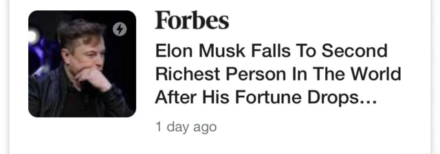 Forbes Elon Musk Falls To Second Richest Person In The World After His Fortune Drops 1 day ago memes