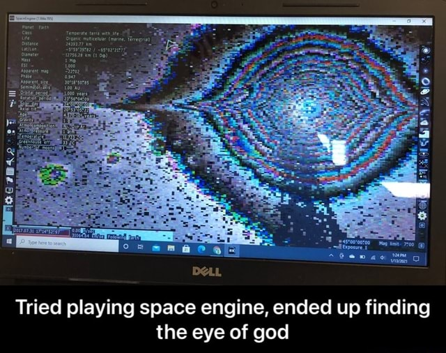 Mop 7200 Tried playing space engine, ended up finding the eye of god Tried playing space engine, ended up finding the eye of god memes