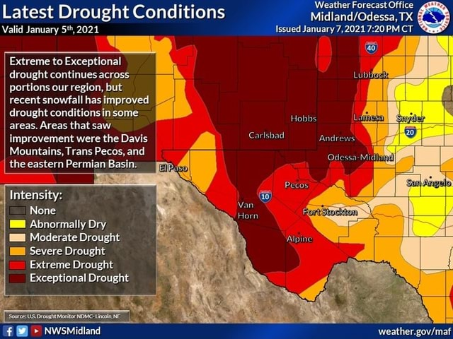 Latest Drought Conditions Weather TX Valid January 5*, 2021 Issued January 7,2021 PM CT Extreme to Exceptional drought continues across portions our region, but recent snowfall has improved drought conditions in some areas. Areas that saw improvement were the Davis Mountains, Trans Pecos, and the eastern Permian Basin Hobbs weather Carlsbad Intensity None Abnormally Dry Moderate Drought Severe Drought Extreme Drought Exceptional Drought NwsMidland memes