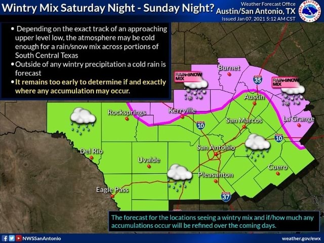Wintry Mix Saturday Night Sunday Night issued Jan 07, Antonio. 2021 TX AMCST issued Jan 07, 2021 AMCST Depending on the exact track of an approaching upper level low, the atmosphere may be cold enough for a mix across portions of South Central Texas Outside of any wintry precipitation a cold rain is forecast It remains too early to determine if and exactly where any accumulation may occur. Eaglepase NWSSanAntonio The forecast for the locations seeing a wintry mix and much any accumulations occur will be refined over the coming days meme