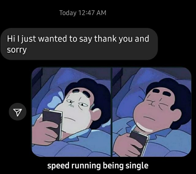 Today AM Hi I just wanted to say thank you and sorry speed running being single speed running being single meme