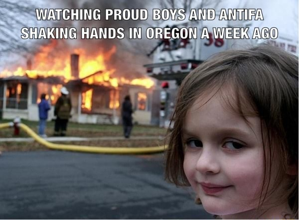 WATCHING PROUD BOYS AND ANTIFA SHAKING HANDS IN OREGON A WEEK AGO memes