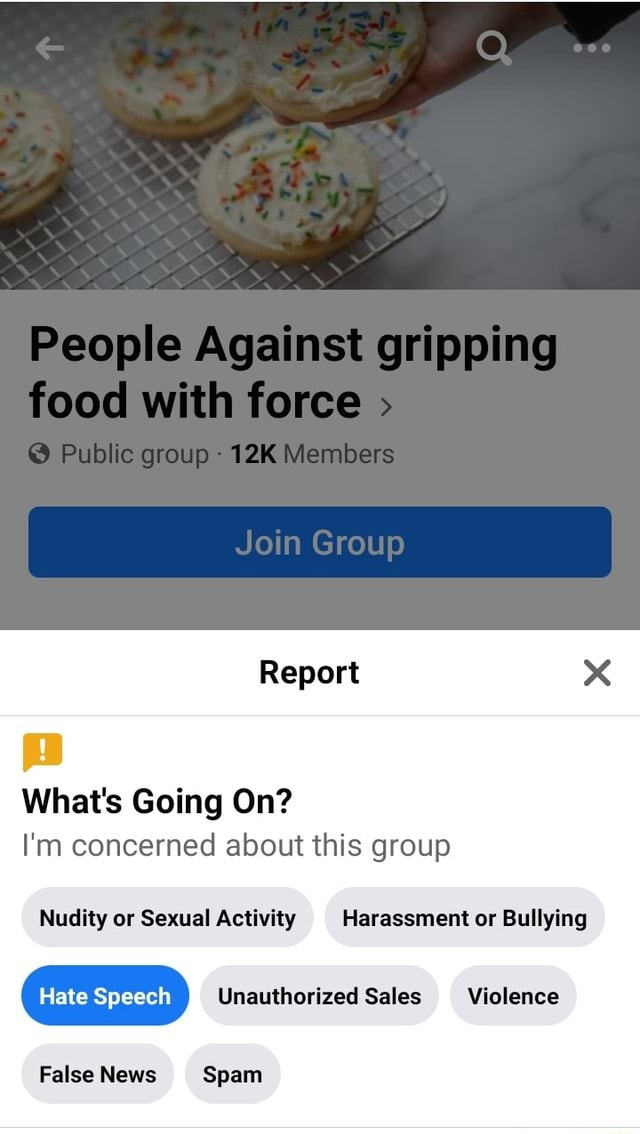 People Against gripping with foree Public group Members Join Group Report What's Going On I'm concerned about this group Nudity or Sexual Activity Harassment or Bullying Hate Speech Unauthorized Sales Violence False News Spam meme