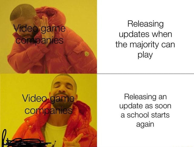 Game COMIC Releasing updates when the majority can play Releasing an update as soon a school starts again memes