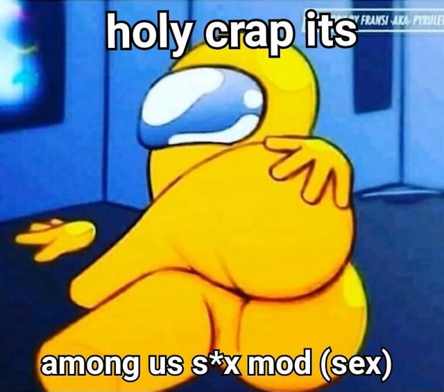 Holy crap its among us s*x mod sex memes