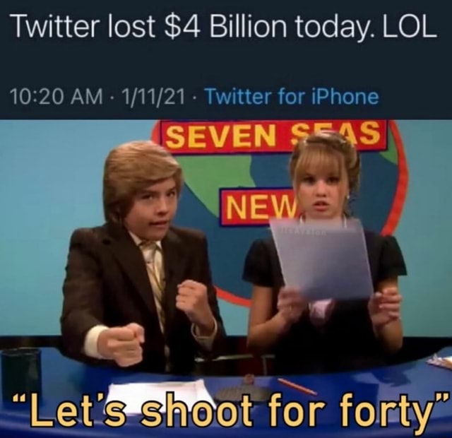 Twitter lost $4 Billion today. LOL AM   Twitter for iPhone SEVEN Letistenoot for forty memes