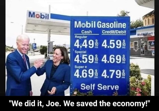 Il Gasoline Cash CredivOebit Regular 6508 Self Serve We did it, Joe. We saved the economy   We did it, Joe. We saved the economy memes