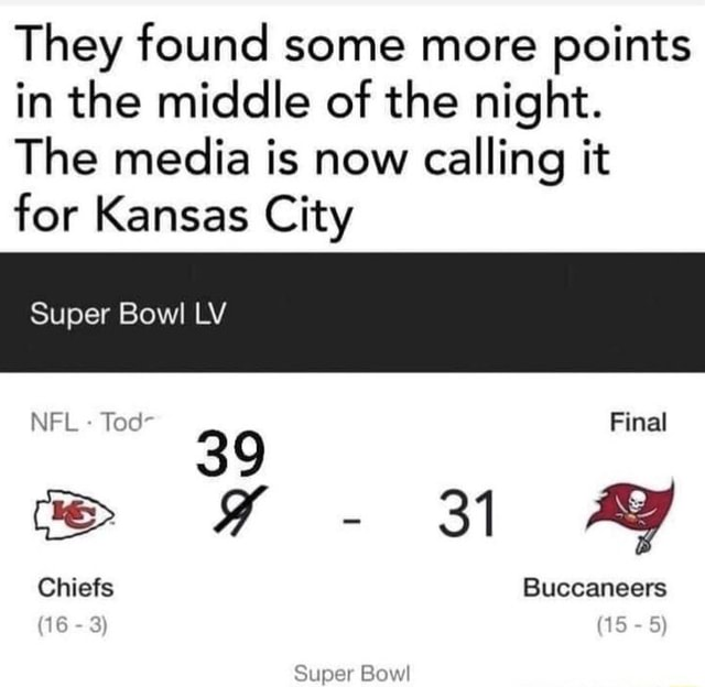 They found some more points in the middle of the night. The media is now calling it for Kansas City Super Bowl LV NFL  Tod Final Chiefs Buccaneers Super Bowl memes