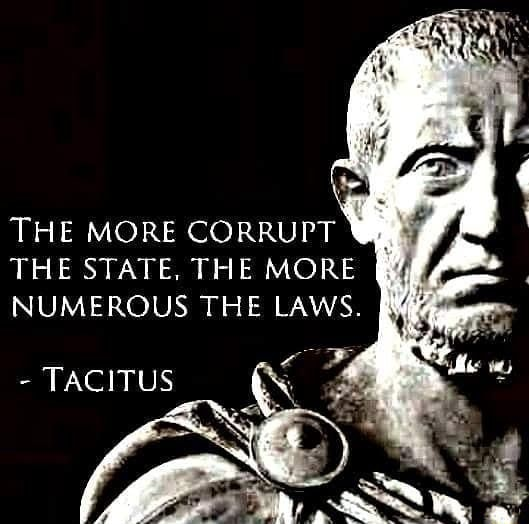 THE MORE CORRUPT THE STATE, THE MORE NUMEROUS THE LAWS meme