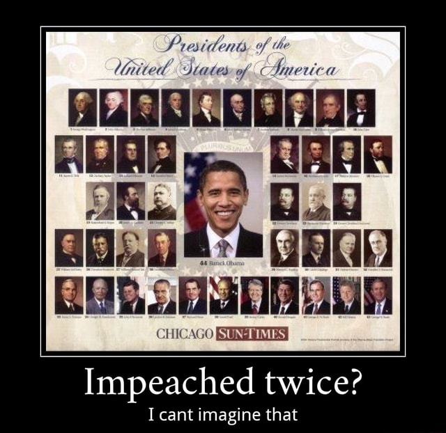 Residents. of the United States ierics CHICAGO Impeached twice I cant imagine that memes