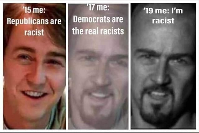 45 me me 19 me I'm Republicans are II Democrats are racist racist the real racists meme