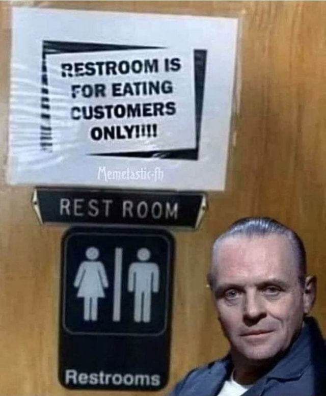 RESTROOM IS FOR EATING CUSTOMERS ONLY  tame Restrooms meme