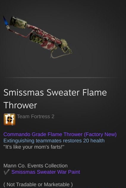 Smissmas Sweater Flame Thrower Team Fortress 2 Commando Grade Flame Thrower Factory New Extinguishing teammates restores 20 health It's like your mom's farts  Mann Co. Events Collection  Smissmas Sweater War Paint memes