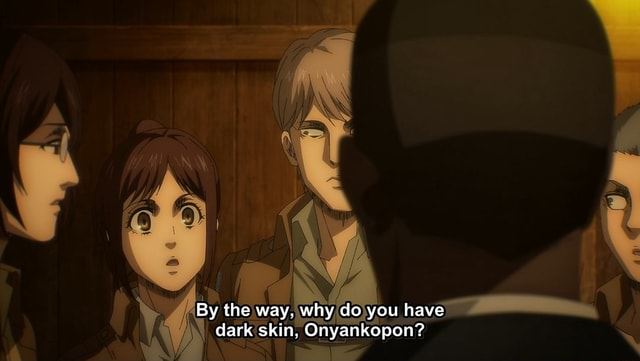 By the way, why do you have dark skin, Onyankopon meme