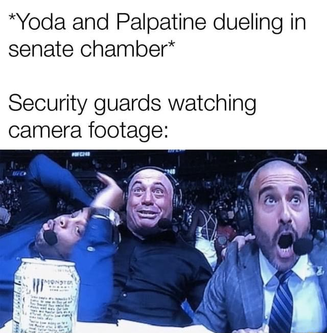 *Yoda and Palpatine dueling in senate chamber* Security guards watching camera footage AS NE memes