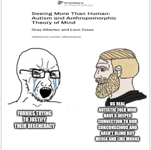 Seeing More Than Human Theory of Mind Gray Atherton and Liam Cross Autism and Anthropomorphic AUTISTIC FOLX WHO HAVE DEEPER COMMIETION TD OUR SUBCONSCIOUS AND AREN'T BLIND BUY MEDIA AND LIKE MONKE FURRIES TRYING JUSTIFY, THEIR DEGENERACY memes