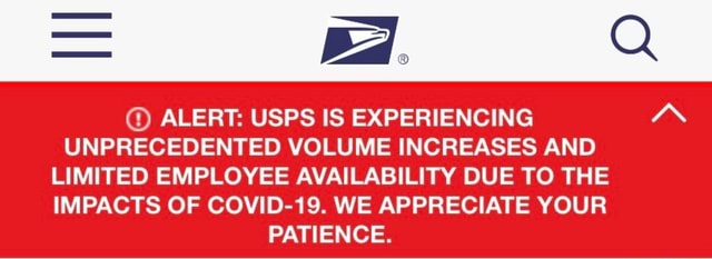 Cal ALERT USPS IS EXPERIENCING UNPRECEDENTED VOLUME INCREASES AND LIMITED EMPLOYEE AVAILABILITY DUE TO THE IMPACTS OF COVID 19. WE APPRECIATE YOUR PATIENCE meme
