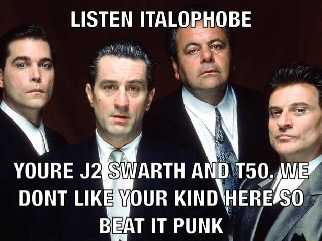 LISTEN ITALOPHOBE YOURE DONT LIKE YOUR AND We DONT LIKE YOUR KIND HEREO BEAT IT PUNK memes