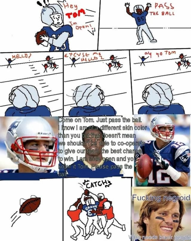 PASS THE BALL Tom etcv se wees WwELLD me on Tom. Just pass the ball. now I skin to than you should Ps meme